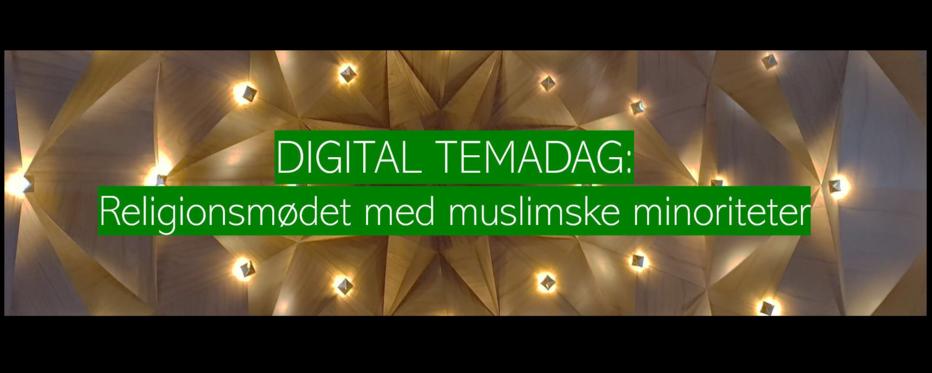 Dekorativt billede med teksten: Digital temadag: Religionsmødet med muslimske minoriteter